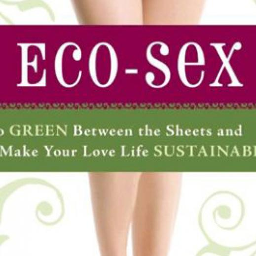 Eco-Sex: Go Green Between the Sheets